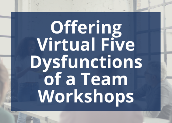 Now offering virtual five dysfunctions of a team workshops